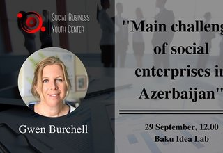 Are you interested in getting know more about social entrepreneurship experience in Azerbaijan?